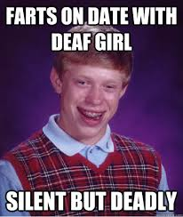 farts on date with deaf girl silent but deadly - Bad Luck Brian ... via Relatably.com