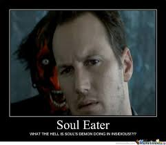 Soul Eater - Soul's Eater In Insidious by recyclebin - Meme Center via Relatably.com