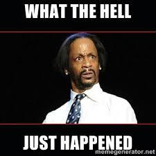What the hell just happened - katt williams shocked | Meme Generator via Relatably.com