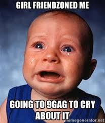 Girl friendzoned me going to 9gag to cry about it - Crying Baby ... via Relatably.com