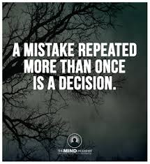 a mistake repeated more than once is a decision lesson fool me a mistake repeated more than once is a decision lesson fool me once