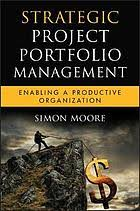 <b>Strategic project</b> portfolio management : enabling a productive ...