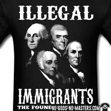 Tshirt Illegal immigrants: the founding fathers - No-Gods-No ... via Relatably.com