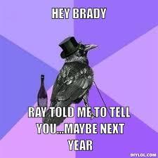 DIYLOL - hey brady ray told me to tell you...maybe next year via Relatably.com