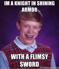 im a knight in shining armor with a flimsy sword - Bad luck Brian ... via Relatably.com