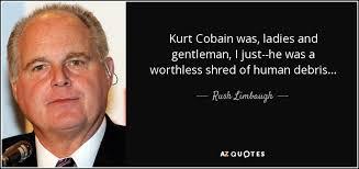 Rush Limbaugh quote: Kurt Cobain was, ladies and gentleman, I just ... via Relatably.com