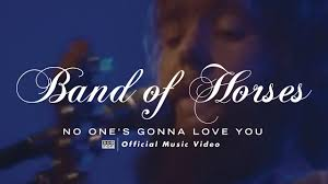 <b>Band Of Horses</b> - No One's Gonna Love You [OFFICIAL VIDEO ...