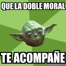 Meme Yoda - Que la doble moral Te acompañe - 1324529 via Relatably.com