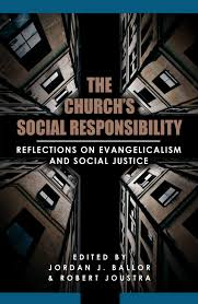 the church s social responsibility essays on evangelicalism and church social responsibility