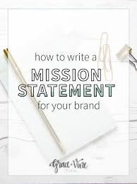 how to write a mission statement for your brand or business a mission statement that defines who you are and how your business runs blogging tips