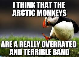I Think That The Arctic Monkeys on Memegen via Relatably.com