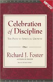 Celebration of Discipline: The Path to Spiritual Growth: Foster ...