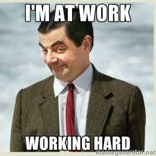 I'm at work Working hard - MR bean   Meme Generator via Relatably.com