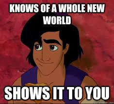 knows of a whole new world shows it to you - Good Guy Aladdin ... via Relatably.com