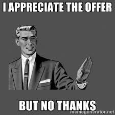 I appreciate the offer but no thanks - Grammar Guy   Meme Generator via Relatably.com