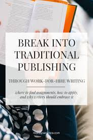break into traditional publishing through work for hire writing break into traditional publishing through work for hire writing assignments