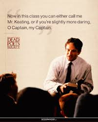 inspiring dead poets society quotes that ll remind you why it s i make it a point to watch it once every couple of years once you see what keating s character had to offer you ll know why