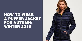 How to wear a <b>puffer jacket</b> for autumn/<b>winter 2018</b>