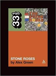 The <b>Stone Roses' The Stone Roses</b> (33 1/3): Alex Green ...