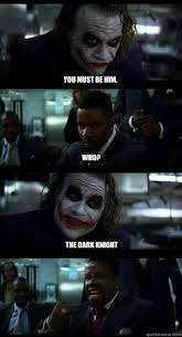 You must be him. Who? The Dark Knight - Joker with Black guy ... via Relatably.com