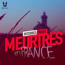 Meurtres en France • Histoires Vraies