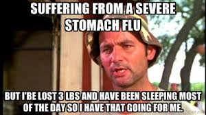 Suffering from a severe stomach flu but I'be lost 3 lbs and have ... via Relatably.com