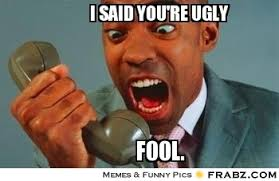 I said you're ugly... - Meme Generator Captionator via Relatably.com