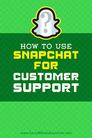 how to use snapchat for customer support social media examiner how to use snapchat for customer support by eric sachs on social media examiner