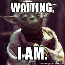 waiting, I am. - yoda star wars | Meme Generator via Relatably.com