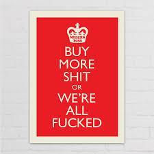 <b>Buy More Shit</b> Poster | Modern Toss