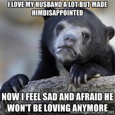 i love my husband a lot but made himdisappointed now i feel sad ... via Relatably.com