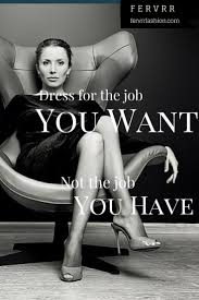 best ideas about dress for success dress quotes dress for the job you want not the job you have power dressing