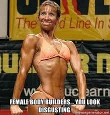 female body builders... you look disgusting. - Female bodybuilder ... via Relatably.com