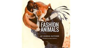 <b>Fashion Animals</b> by Joshua Katcher