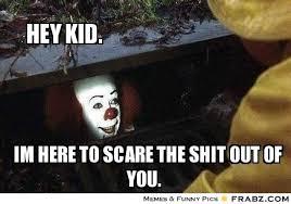 hey kid.... - Sewer Clown Meme Generator Captionator via Relatably.com