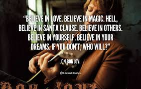 Believe in Love. Believe in Magic. Believe in Santa Clause. - Jon ... via Relatably.com