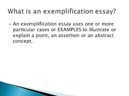 writing to illustrate   an exemplification essay uses one or    an exemplification essay uses one or more particular cases or examples to illustrate or explain