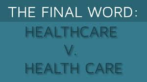 the final word healthcare vs health care arcadia healthcare the final word healthcare vs health care arcadia healthcare solutions