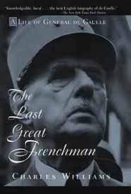 The Last Great Frenchman - A Life of General De Gaulle: Life of ...