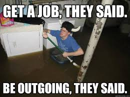 Get a Job, they said. Be outgoing, they said. - Do the laundry ... via Relatably.com