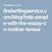 findwritingservicecombloghelp people with the essay on mother  you will find the information about the great woman in the mother teresa hindi essay only the mother teresa essay will help you to love people