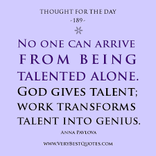 No one can arrive from being talented alone. God gives talent ... via Relatably.com