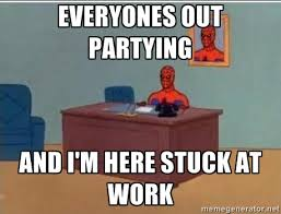 Everyones Out Partying And I'm Here Stuck At Work - Spidermandesk ... via Relatably.com