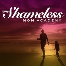 The Shameless Mom Academy