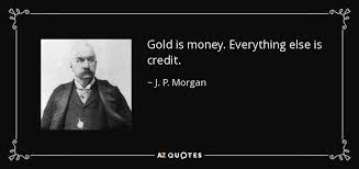 Image result for pic of gold is money everything else is credit
