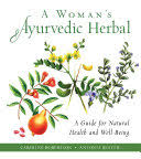 A Woman's Ayurvedic <b>Herbal</b>: A Guide for Natural Health and <b>Well</b> ...