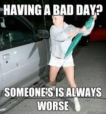 Bad Day memes | quickmeme via Relatably.com