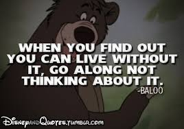 Disney Quotes — -Baloo (The Jungle Book)