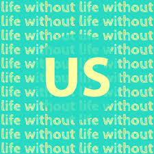 Life Without Us