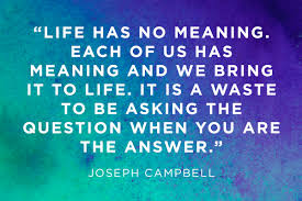 meaning of life quotes moving answers reader s digest joseph campbell the meaning of life is in